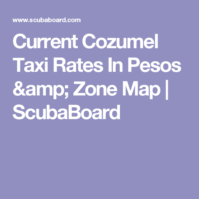 Current Cozumel Taxi Rates In Pesos & Zone Map | ScubaBoard