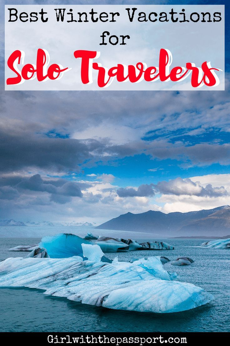 It Can Be Difficult For Solo Travelers To Find A Great Winter Vacation Destinations But These Amazing Places Will Help You Plan The Perfect Trip And