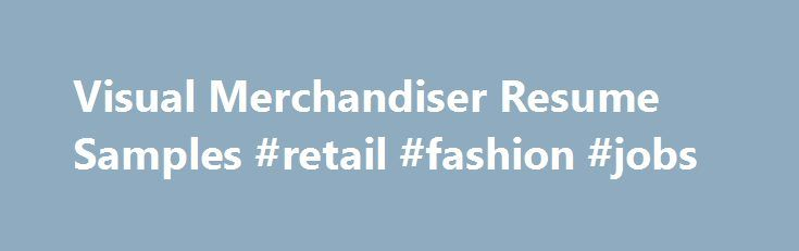 Visual Merchandiser Resume Samples #retail #fashion #jobs   - merchandiser resume