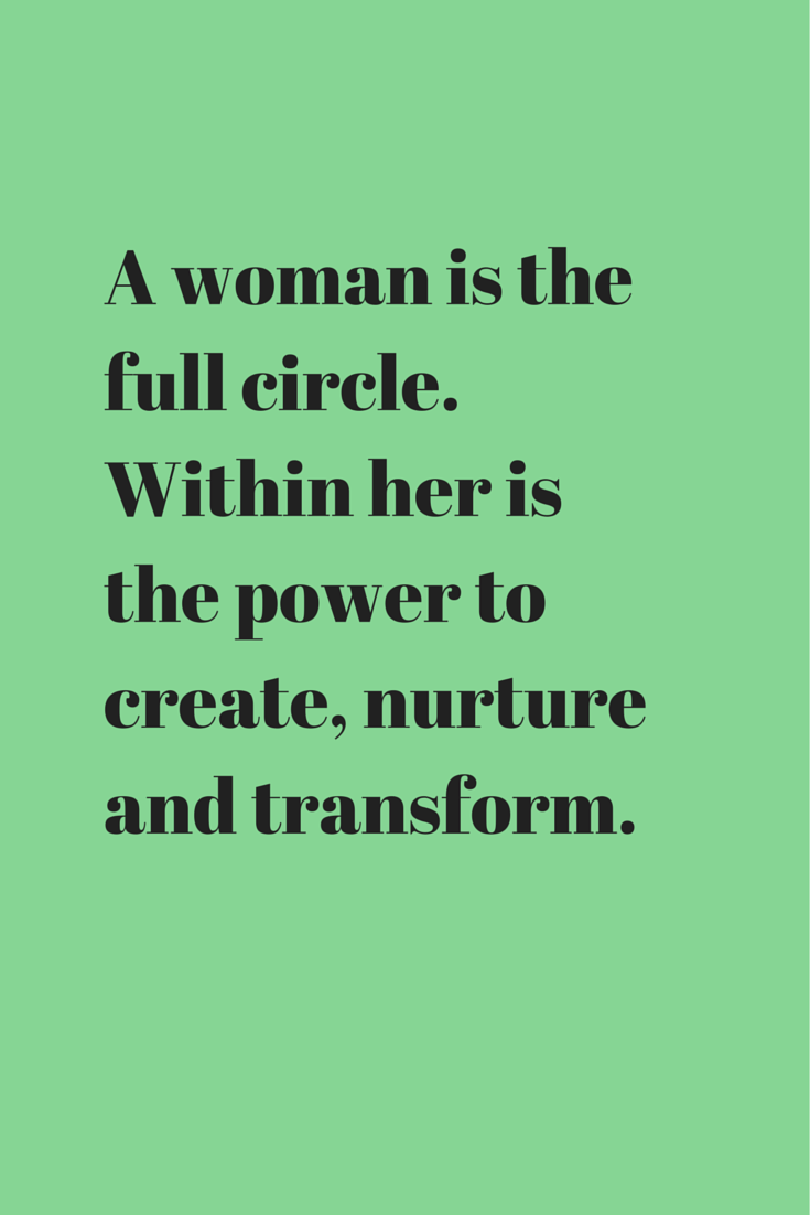 Full Circle Quotes A Woman Is The Full Circlewomen Quote  Quotes  Pinterest