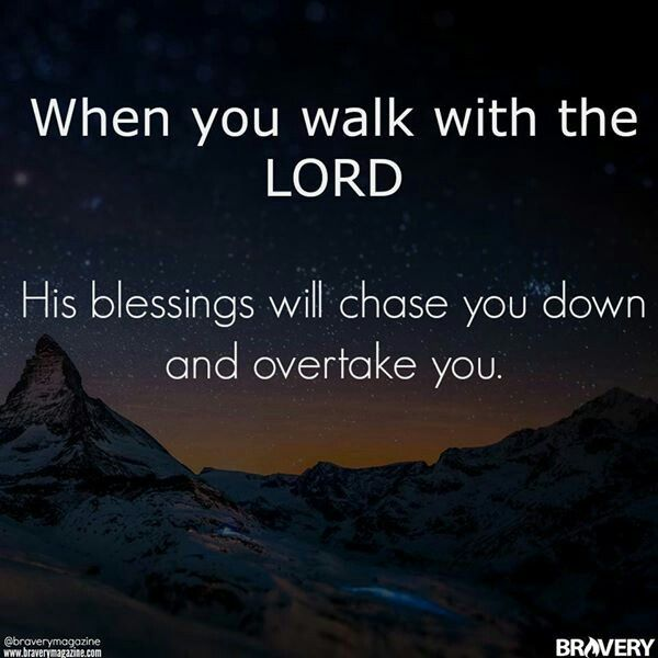 When You Walk With The Lord His Blessing Will Chase You Down And