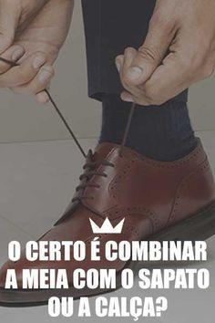 O certo é combinar a meia com o sapato ou a calça   Coisas