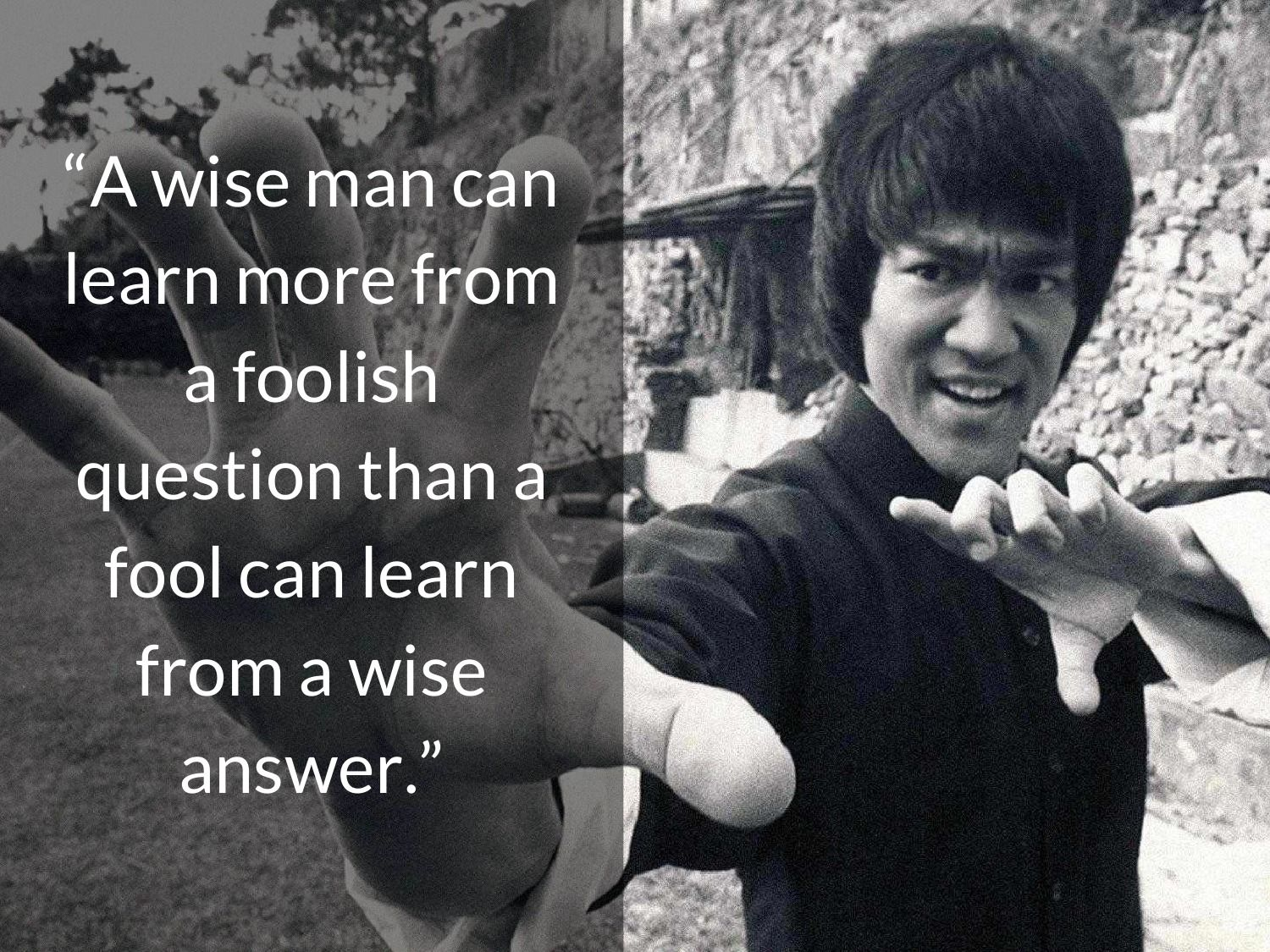 Bruce Lee A Wise Man Can Learn More From A Foolish Question Than A