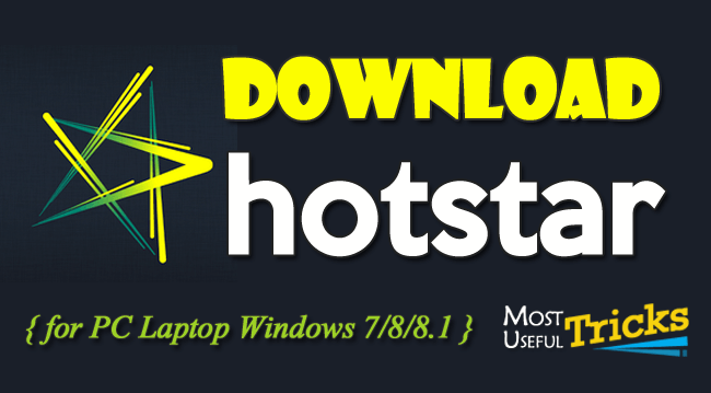 Download Hotstar for PC Windows 7/8/8.1/10 or XP Laptop