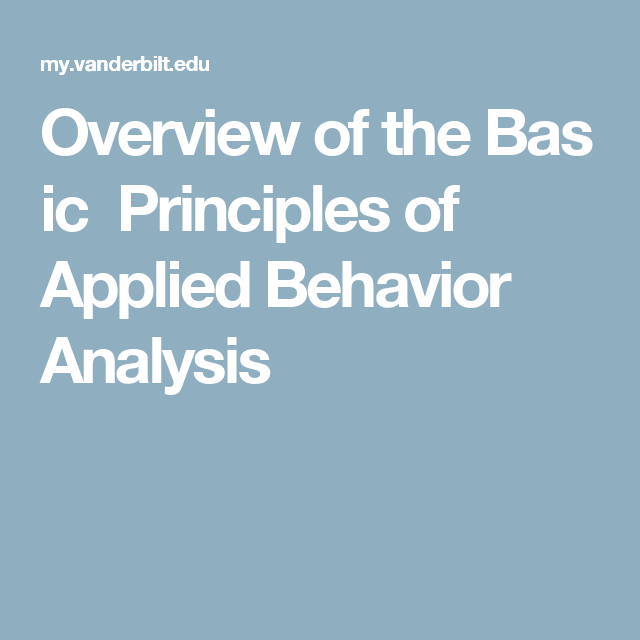 Overview Of The Basic Principles Of Applied Behavior Analysis
