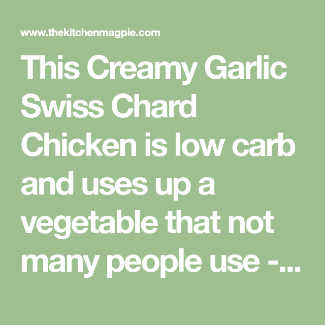 This Creamy Garlic Swiss Chard Chicken Is Low Carb And Uses Up A Vegetable That Not Many People Use Swiss Char Creamy Garlic Baked Chicken Thighs Swiss Chard