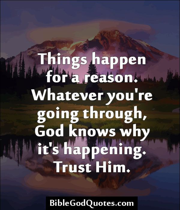 Things Happen For A Reason Whatever Youre Going Through God Knows