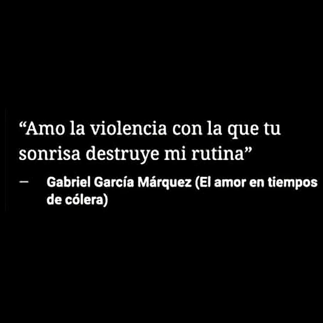 Amo La Violencia Con La Que Tu Sonrisa Destruye Mi Rutina Gabriel Garcia Marquez Inspirational Quotes Romantic Quotes Book Quotes