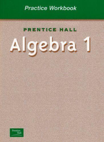 Prentice Hall Algebra 1: Practice Workbook by Stanley A. Smith, http://www.amazon.com/gp/product/0130443980/ref=cm_sw_r_pi_alp_QZj-pb033K3TP