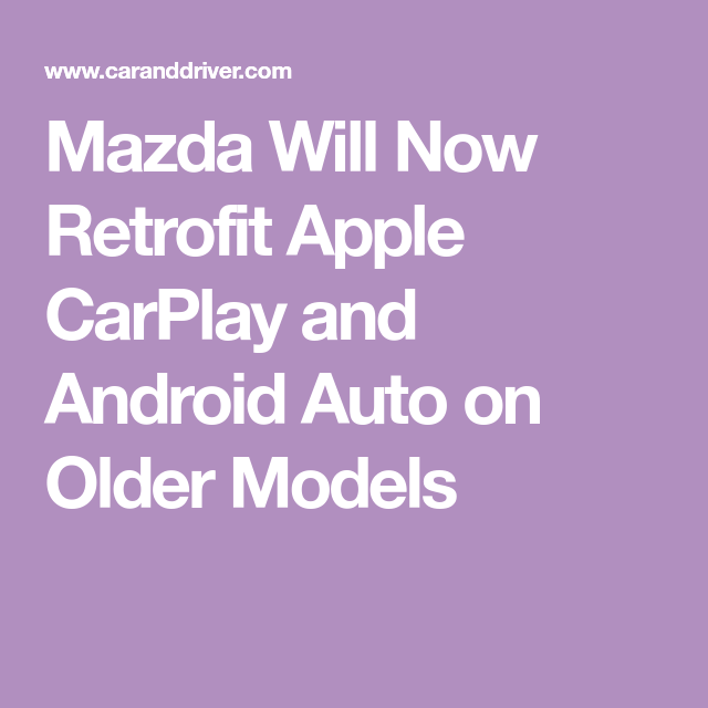 Mazda Will Now Retrofit Apple Carplay And Android Auto On Older Models Apple Car Play Carplay Android Auto