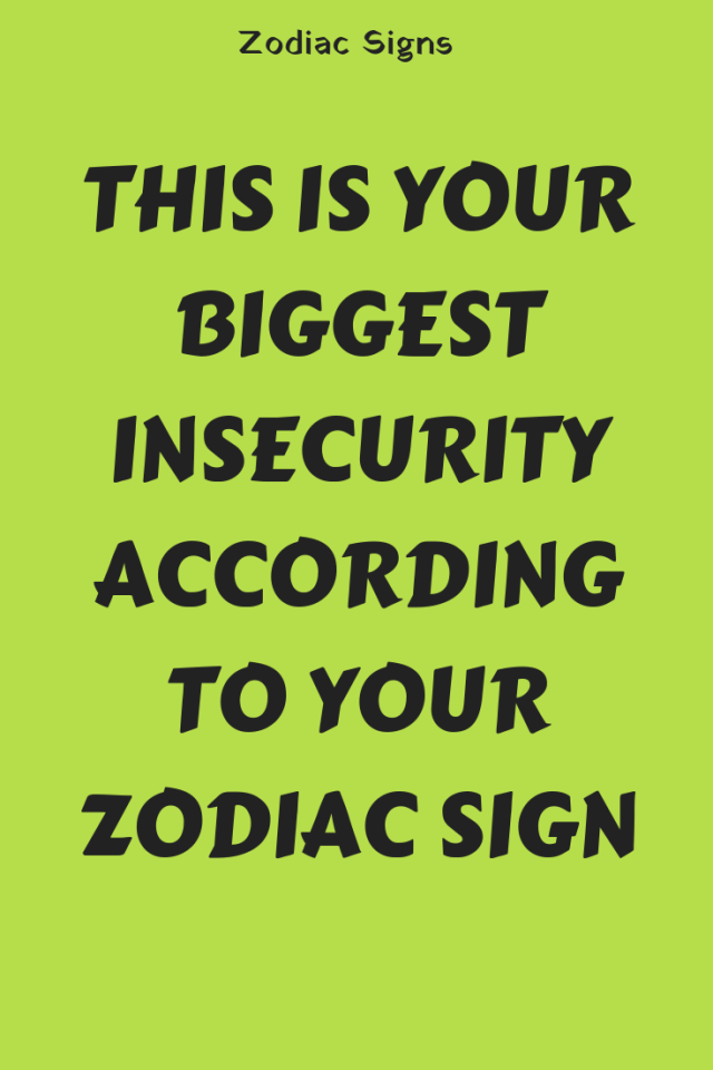 Biggest insecurity for each zodiac sign according astrology