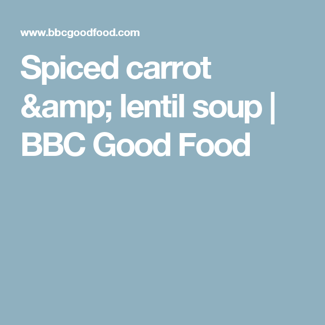 Spiced carrot & lentil soup | BBC Good Food