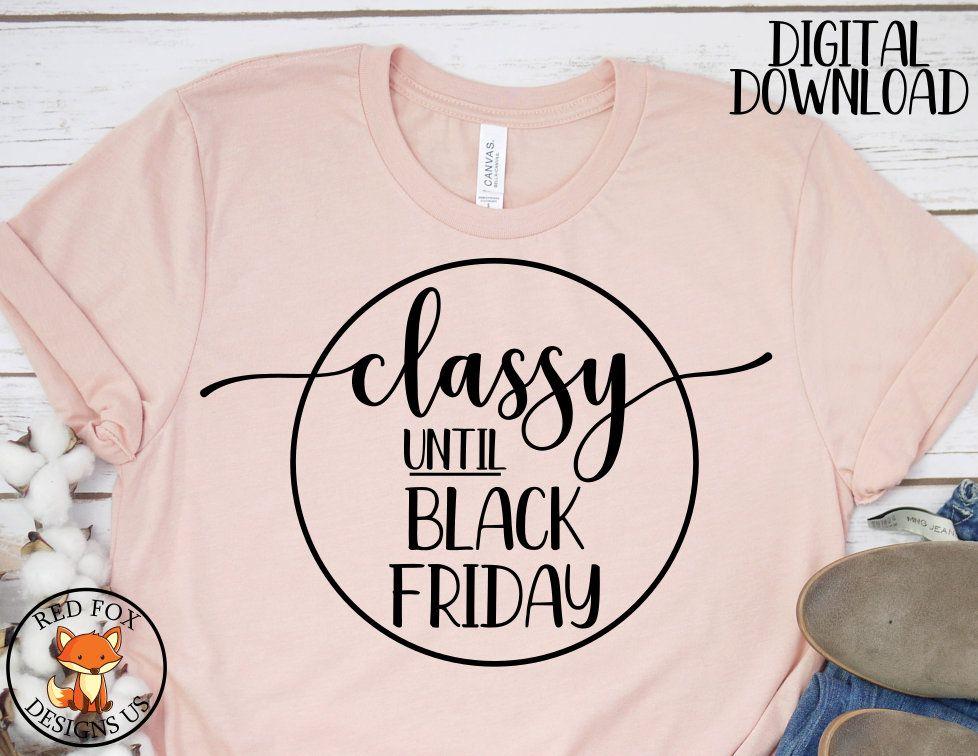 SVG Files – Classy Until Black Friday SVG – Black Friday Svg – Black Friday Sayings Shirt – Funny Black Friday svg – Thanksgiving svg