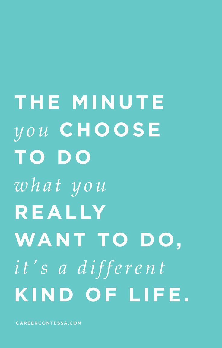 Go out there and find out what you really want. We promise you'll thank us later!   CareerContessa.com
