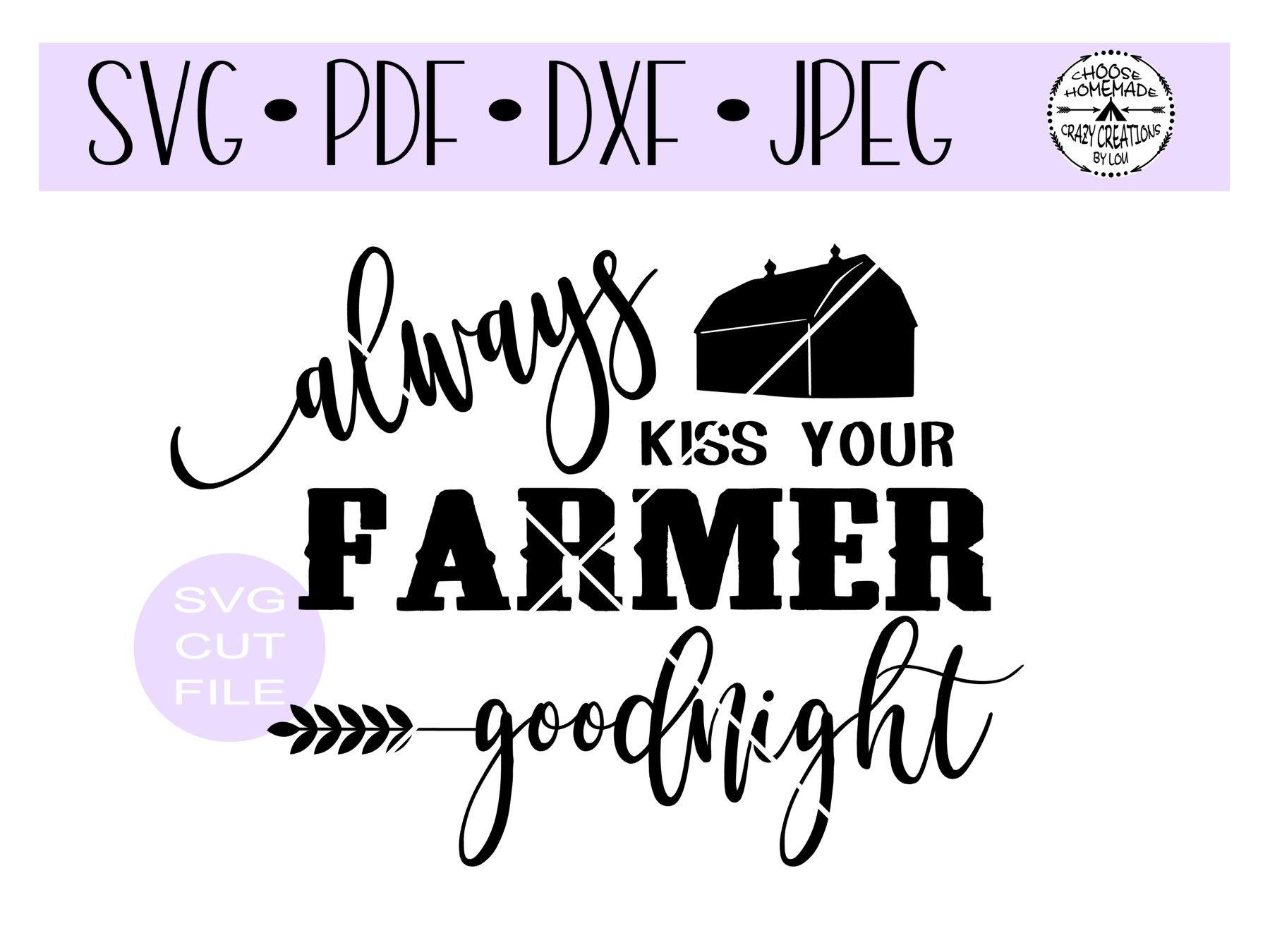 Always Kiss Your Farmer Goodnight Svg Kiss You Cricut Farmer