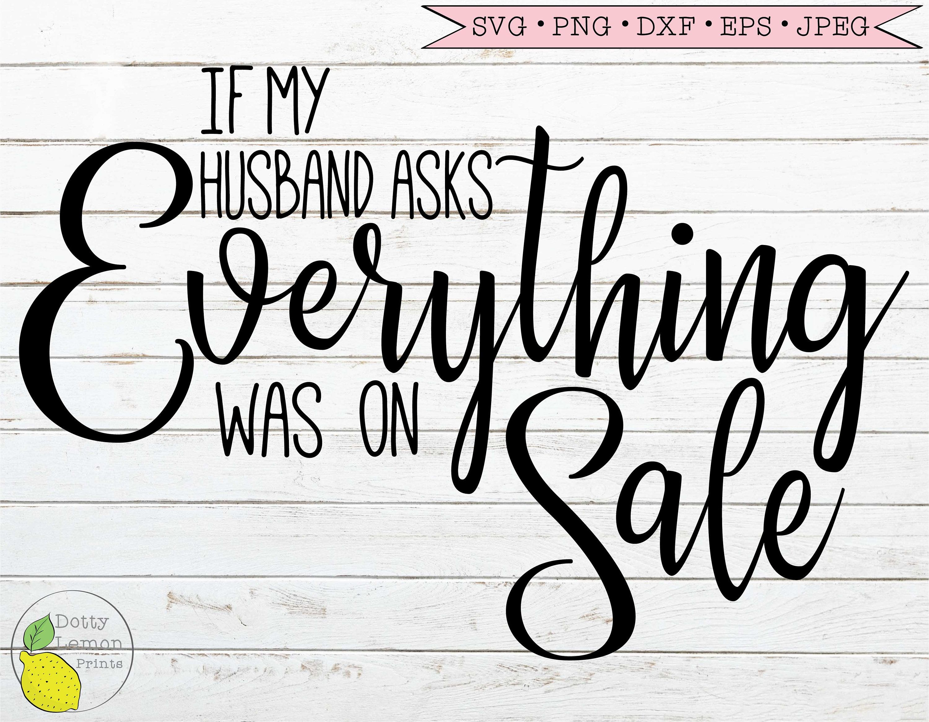 Black Friday SVG, Christmas Shopping svg dxf png, If my Husband asks Everything was on Sale Download Cutting File for Cricut Silhouette