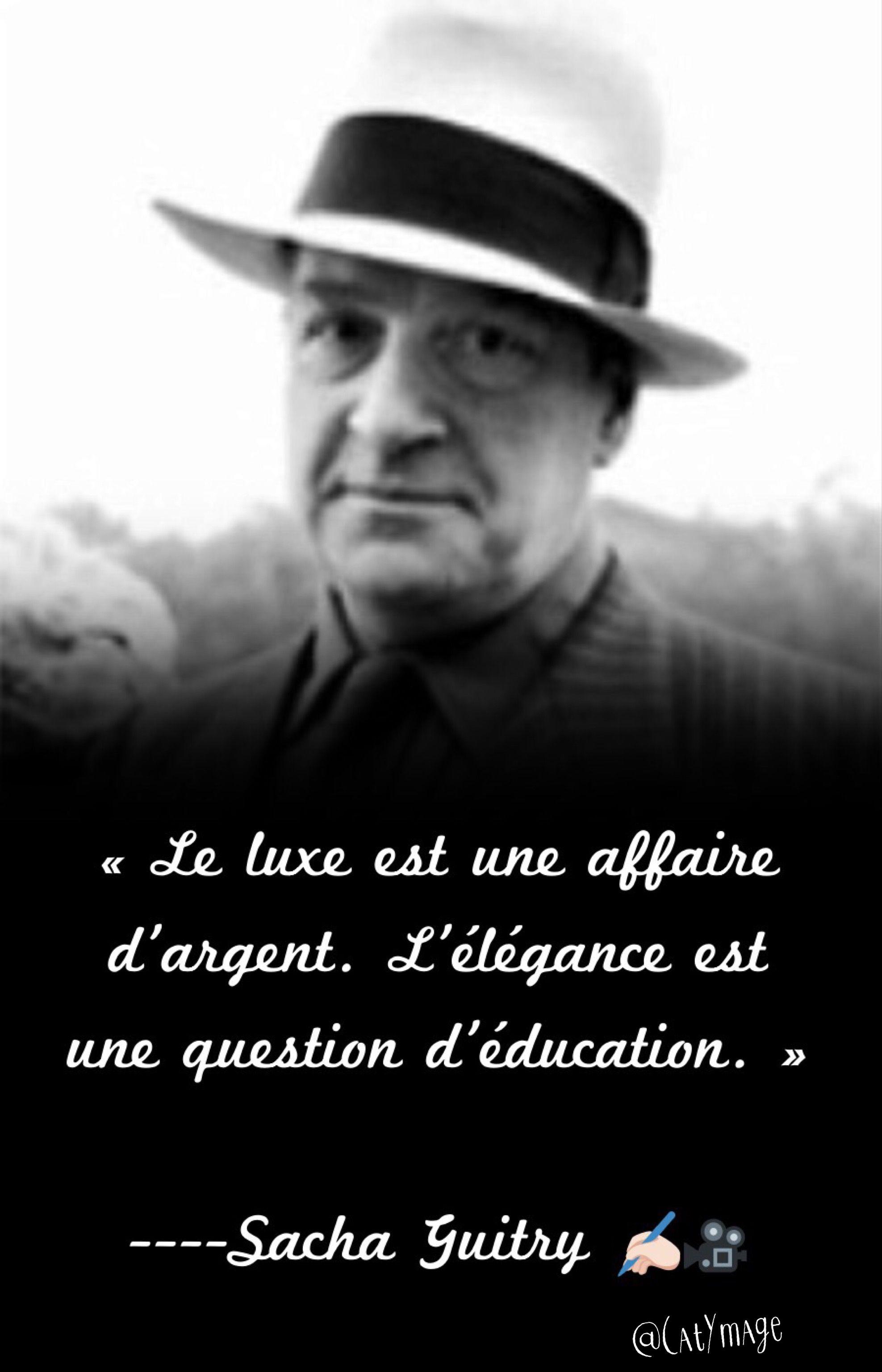 Le Luxe Est Une Affaire D Argent L Elegance Est Une Question D Education Sacha Guitry Citation Citation Francais Sacha Guitry