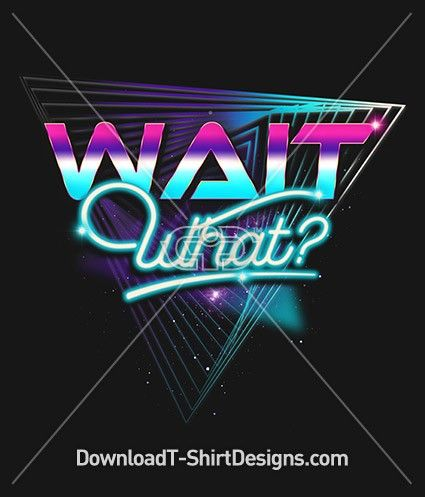 a477feda57e00 Retro 80's Neon Wait What Slogan. Download this design and print on ...