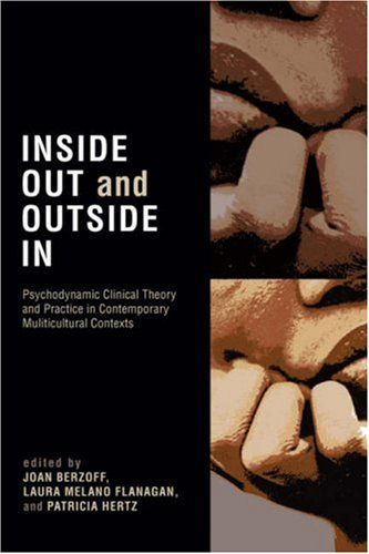 Inside Out and Outside In: Psychodynamic Clinical Theory and Psychopathology in Contemporary Multicu