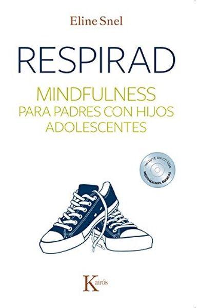 Respirad, Mindfulness para padres con hijos adolescentes. Más información: http://amzn.to/2ozmCrz