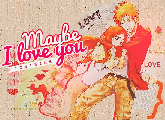 IchiHime ~ Maybe I love you by TifaxLockhart.deviantart.com