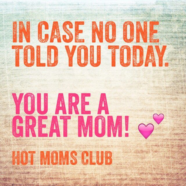Great Mom Quotes In case no one told you today You are a GREAT mom! | #mom  Great Mom Quotes