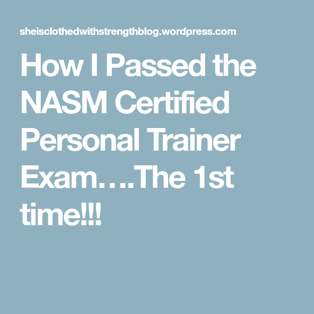 How I Passed The Nasm Certified Personal Trainer Exame 1st Time
