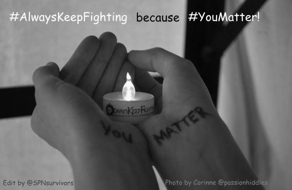Always Keep Fighting because You Matter