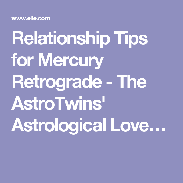 Relationship Tips for Mercury Retrograde - The AstroTwins Astrological Love…