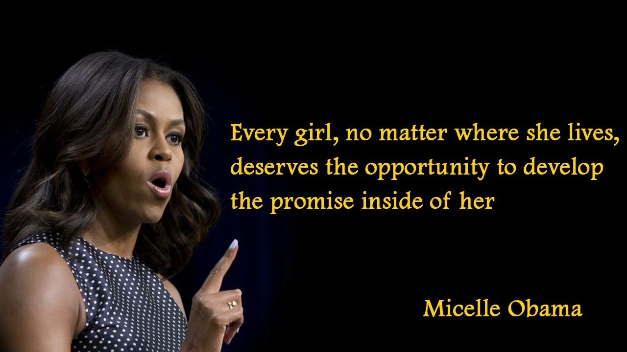 Every Girl Has The Potential To Do Great Things She Just Has To Have The Opportunities Available And Have Th Obama Quote Michelle Obama Quotes Michelle Obama