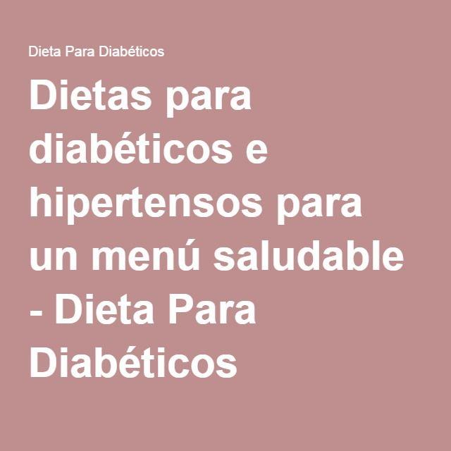 ejemplos de dieta para diabeticos e hipertensos