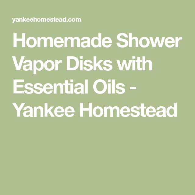 Homemade Shower Vapor Disks with Essential Oils - Yankee Homestead