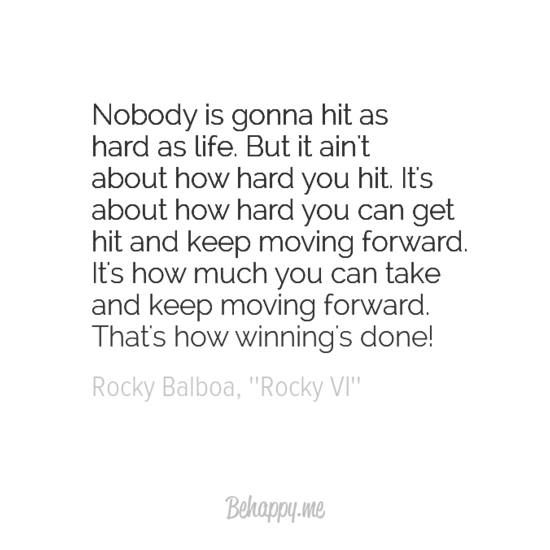 Nobody is gonna hit as hard as life.