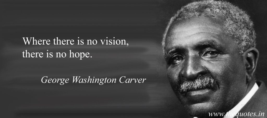 Where there is no vision, there is no hope