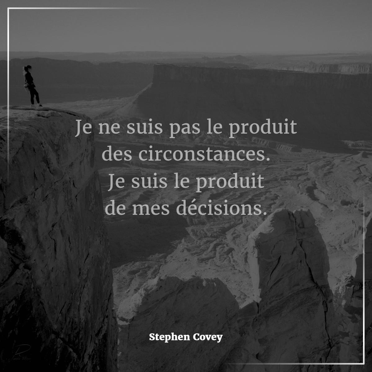 Je ne suis pas un produit de ma situation je suis un produit de mes décisions