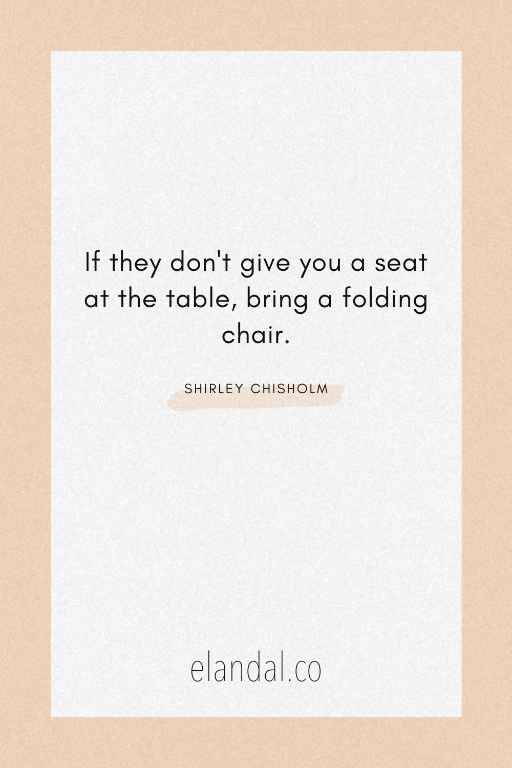 Shirley Chisholm Quote Bring Your Own Chair To The Table In 2020 Babe Quotes Boss Babe Quotes Quotes