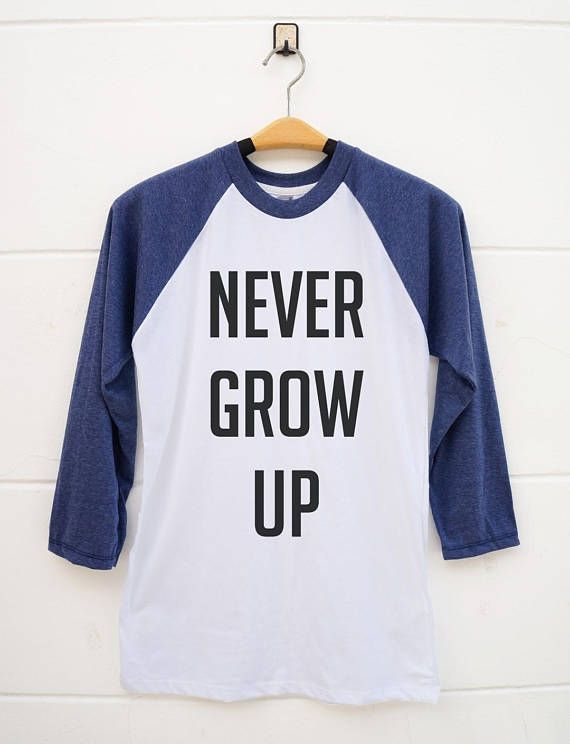 7cd9b894 Never Growing Up Shirts. Slogan Tees Funny Graphic Shirts funny t shirts  baseball t shirts baseball tees women graphic tees women t shirt men t  shirts ...