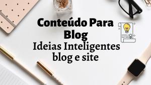 Conteúdo Para Blog- Ideias Inteligentes blog e sit...