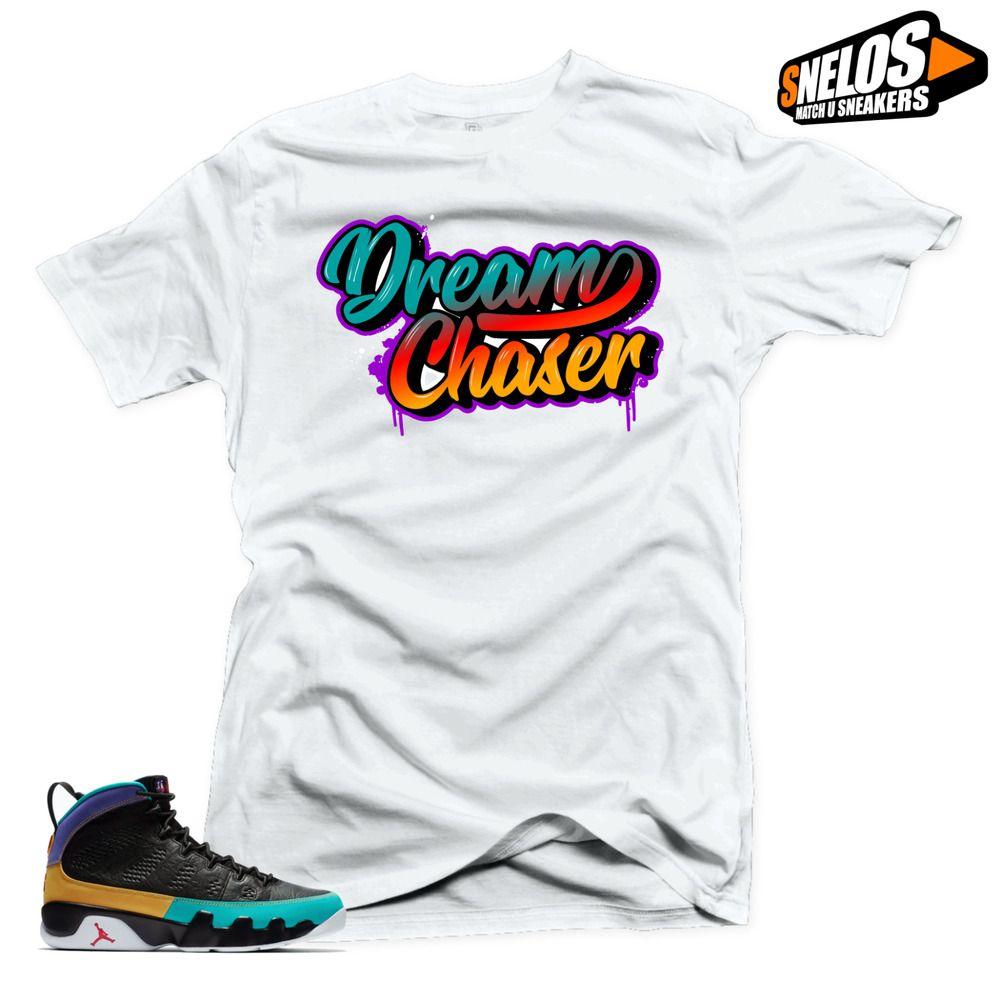 42e0449eb4f Shirt Match Jordan 9 Dream It Do It sneakers -Dream Chaser White Tee  #SNELOS #PersonalizedTee