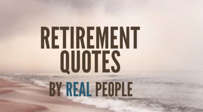 Retirement quotes by real people | Retirement Media ...
