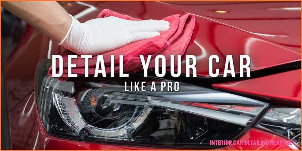 12 Advantages Of Interior Car Detailing Near Me And How