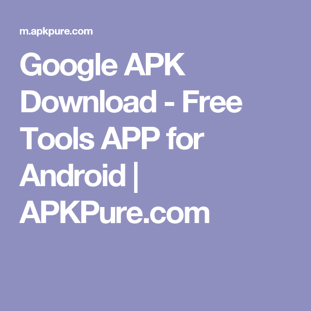 Google APK Download Free Tools APP for Android APKPure