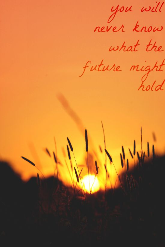 you will never know what the future might hold | Future