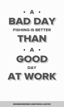A Bad Day Fishing Quote Fishing Quotes Fish Quotes