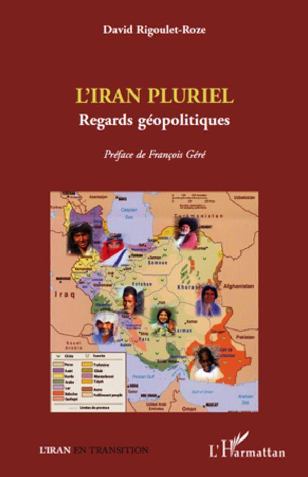 L'Iran pluriel. Regards géopolitiques - David Rigoulet-Roze