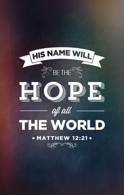 His name will bring hope.   Jesus Christ   Pinterest   Faith, 21st ...