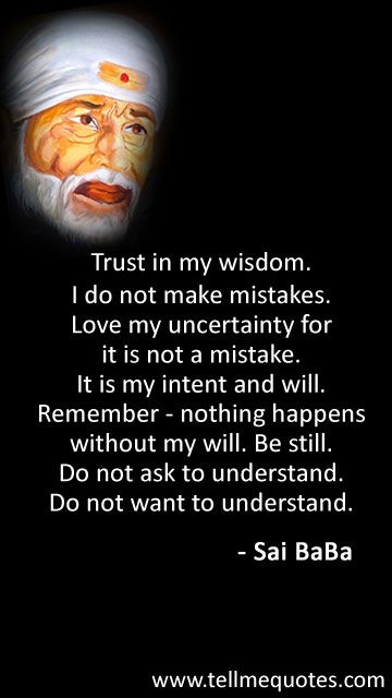 Sai Baba Quotes | Trust in my wisdom  I do not make mistakes