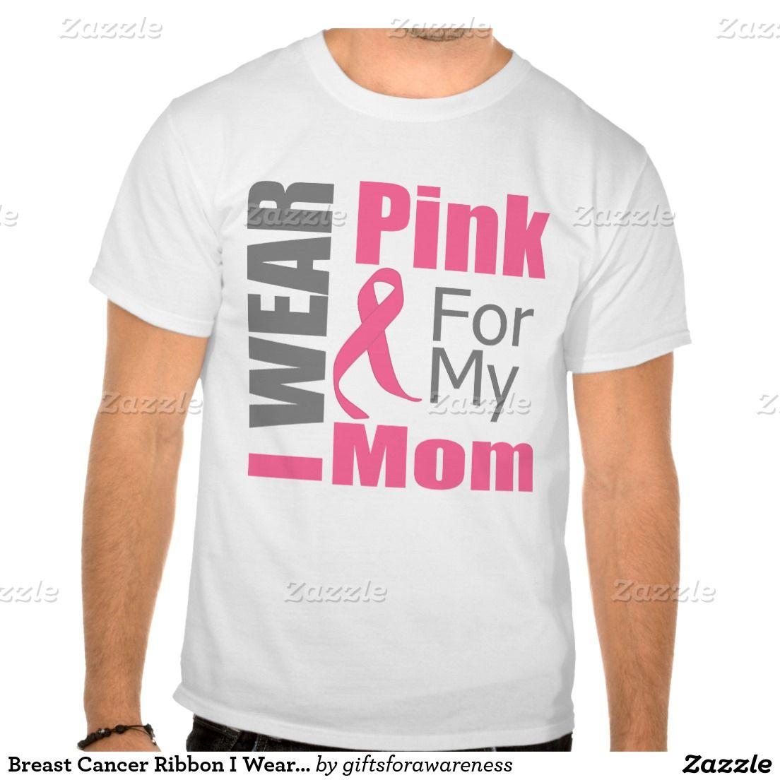 Breast Cancer Ribbon I Wear Pink Mom Tee Shirts