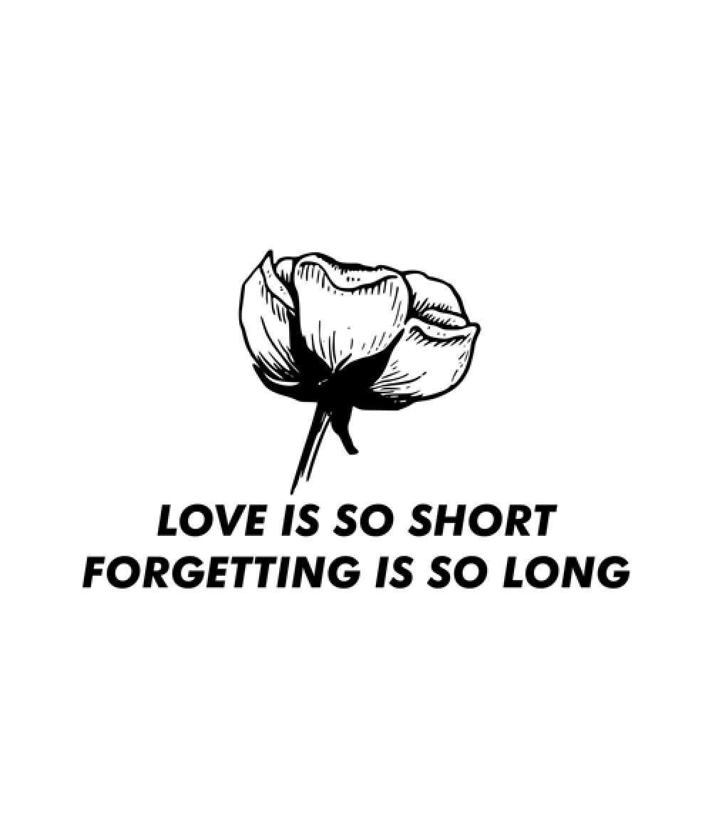 Love Is So Short Forgetting Is So Long Rose T Shirt In