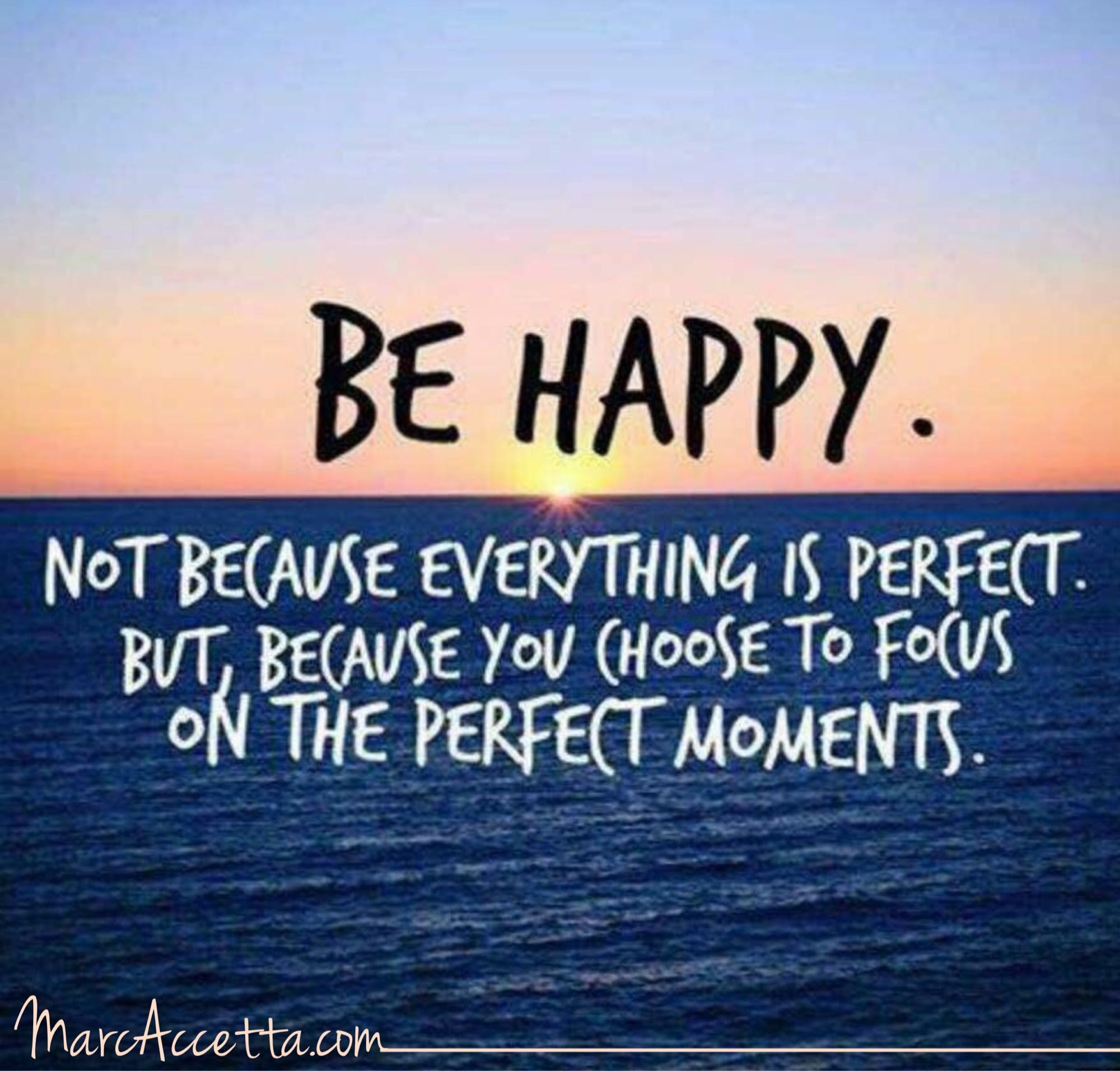 Be Happy Not Because Everything Is Perfect But Because You Choose To Focus On The Perect Moments Behappy Q Positive Quotes Motivational Quotes Life Quotes